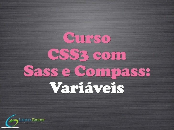 Curso   CSS3 comSass e Compass:   Variáveis