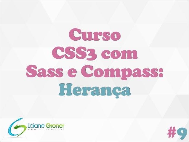 [Curso CSS3 com Sass e Compass] Aula 09: Trabalhando com Herança