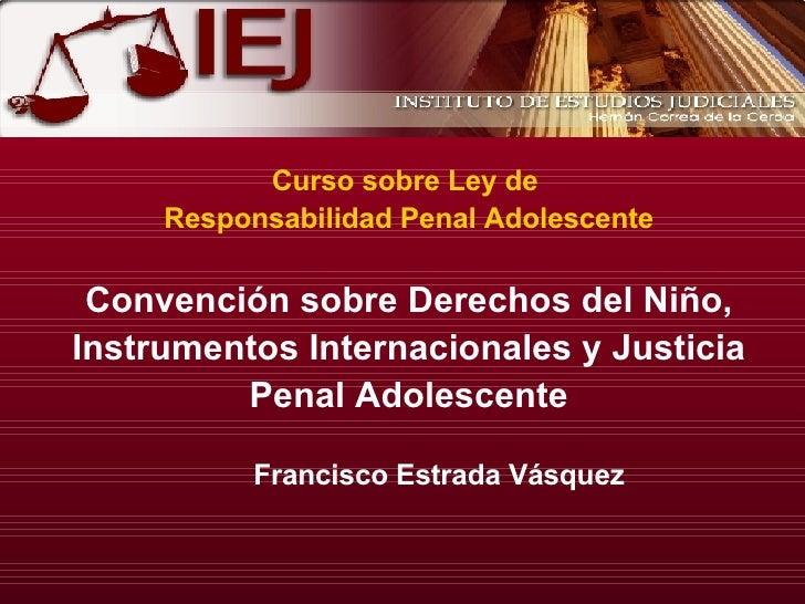 Francisco Estrada Vásquez Curso sobre Ley de  Responsabilidad Penal Adolescente Convención sobre Derechos del Niño, Instru...