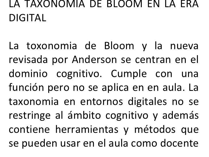 LA TAXONOMIA DE BLOOM EN LA ERA DIGITAL La toxonomia de Bloom y la nueva revisada por Anderson se centran en el dominio co...