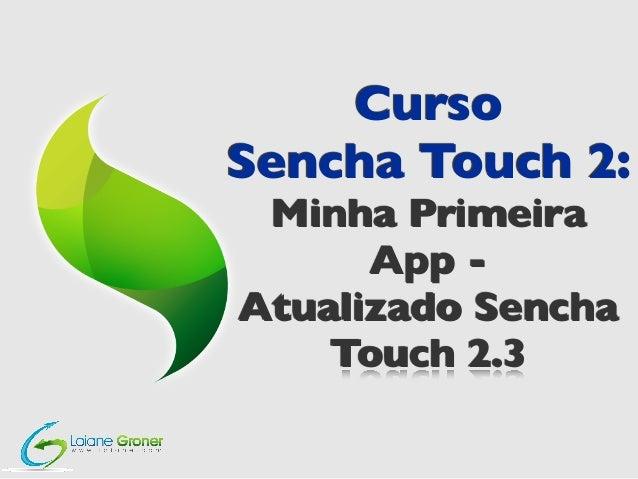 Curso Sencha Touch 2 - Aula 04: Curso Sencha Touch 2 - Aula 03