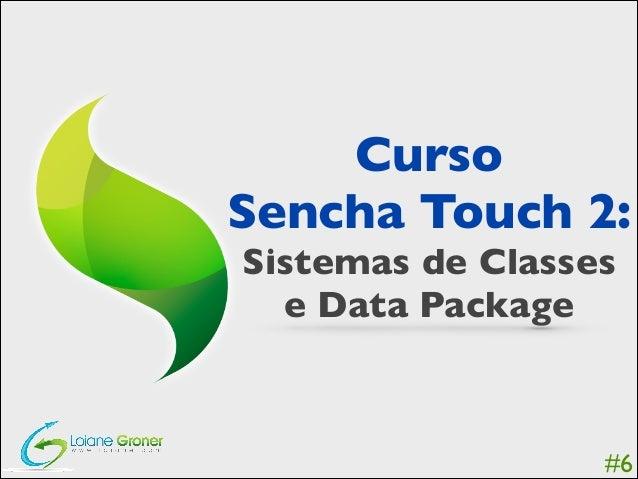 Curso  Sencha Touch 2:   Sistemas de Classes   e Data Package  #6
