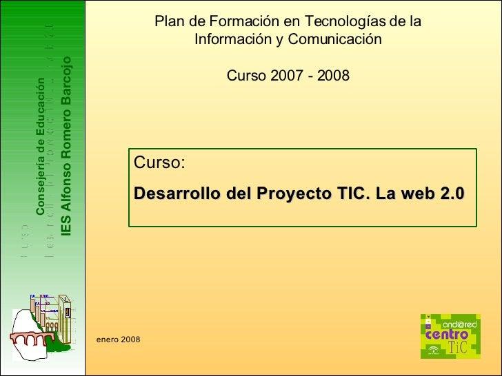 Consejería de Educación IES Alfonso Romero Barcojo Plan de Formación en Tecnologías de la Información y Comunicación Curso...