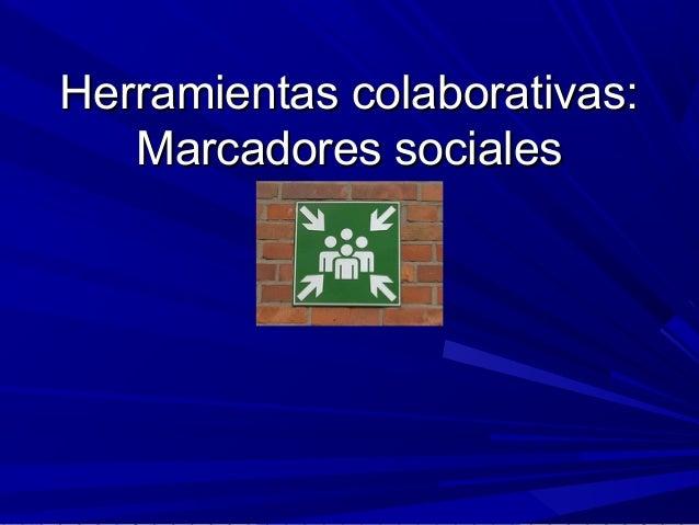 Herramientas colaborativas:Herramientas colaborativas: Marcadores socialesMarcadores sociales