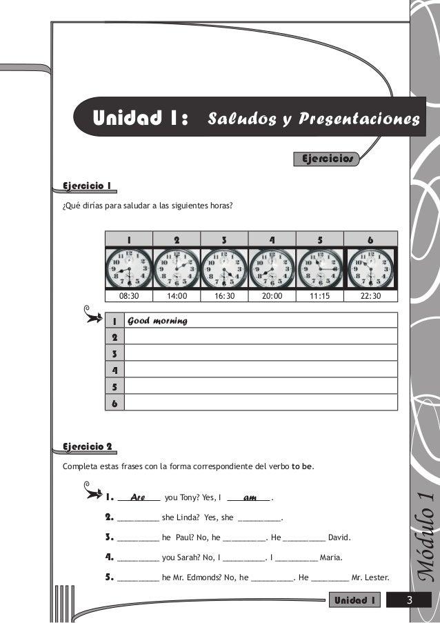 Unidad 1: Saludos y Presentaciones Ejercicio 1 ¿Qué dirías para saludar a las siguientes horas? 1 2 3 4 5 6 08:30 14:00 16...