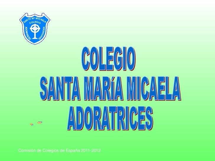 COLEGIO <br />SANTA MARÍA MICAELA<br />ADORATRICES<br />.<br />.<br />Comisión de Colegios de España 2011-2012<br />