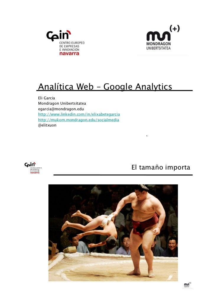 Analítica Web – Google Analytics Garcia EliMondragon Unibertsitateaegarcia@mondragon.eduhttp://www.linkedin.com/in/elixab...