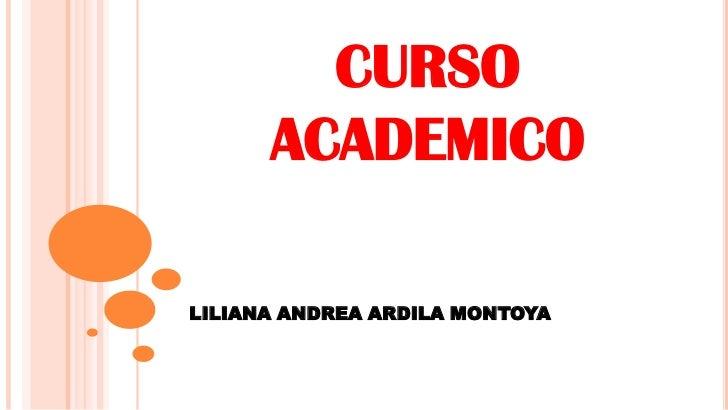 CURSO ACADEMICO <br />LILIANA ANDREA ARDILA MONTOYA<br />