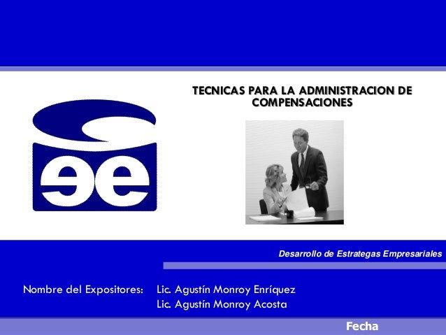 TECNICAS PARA LA ADMINISTRACION DE COMPENSACIONES  EXPOSITOR: ING. ARTURO FRÍAS  Nombre del Expositores:  Desarrollo de Es...