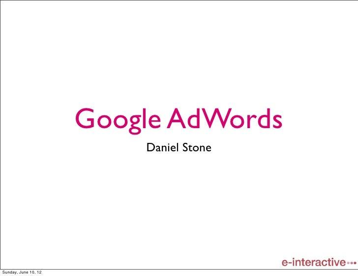 Google AdWords                          Daniel StoneSunday, June 10, 12