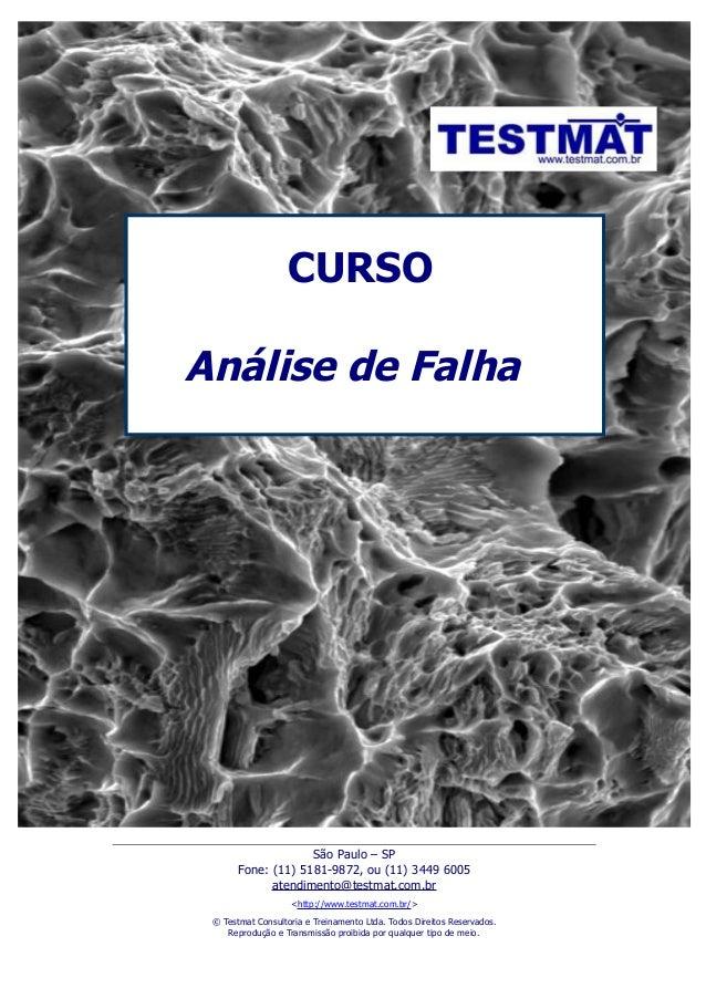 CURSOAnálise de FalhaSão Paulo – SPFone: (11) 5181-9872, ou (11) 3449 6005atendimento@testmat.com.br<http://www.testmat.co...