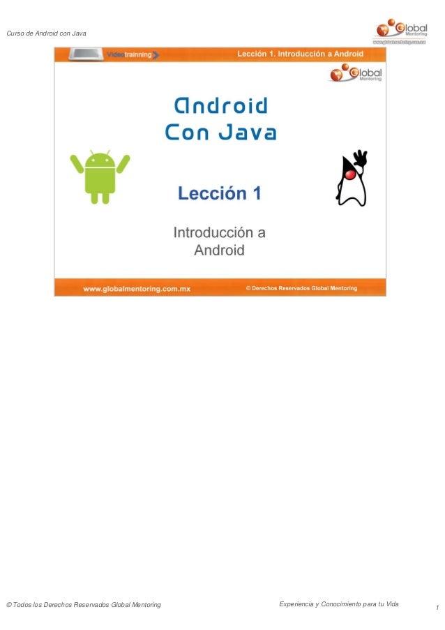 Experiencia y Conocimiento para tu Vida Curso de Android con Java © Todos los Derechos Reservados Global Mentoring 1