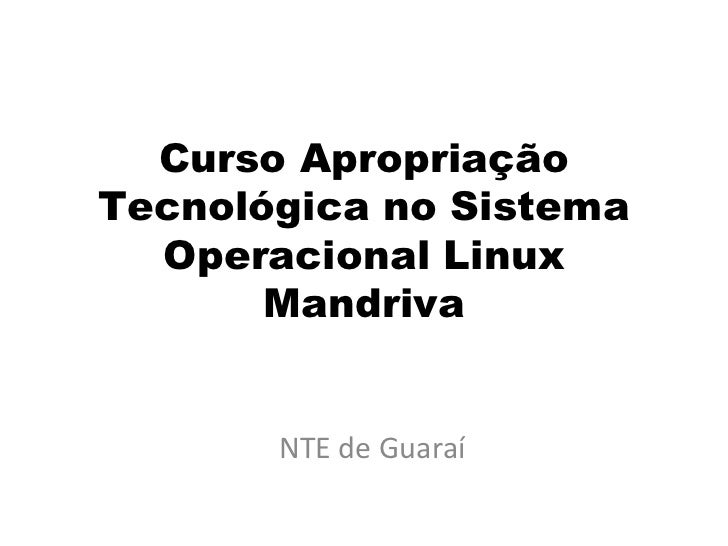 Curso ApropriaçãoTecnológica no Sistema  Operacional Linux       Mandriva       NTE de Guaraí