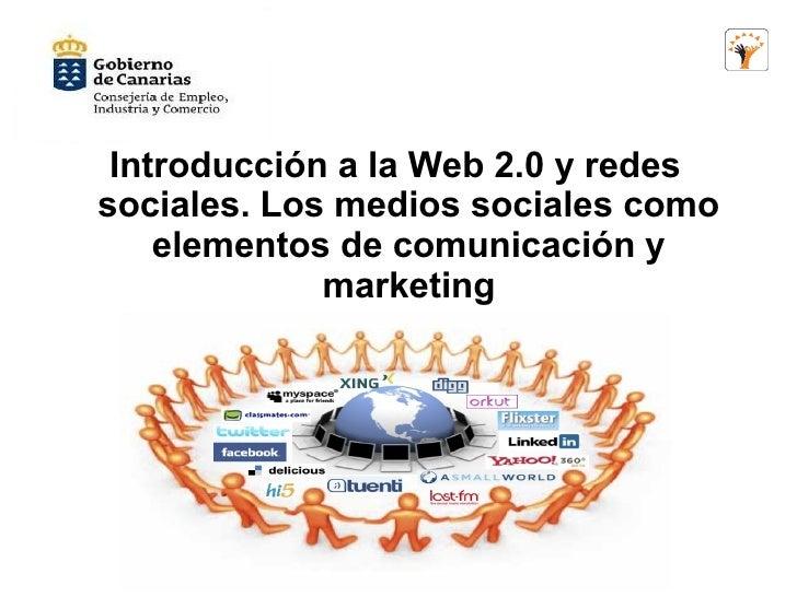 Introducción a la Web 2.0 y redessociales. Los medios sociales como    elementos de comunicación y             marketing
