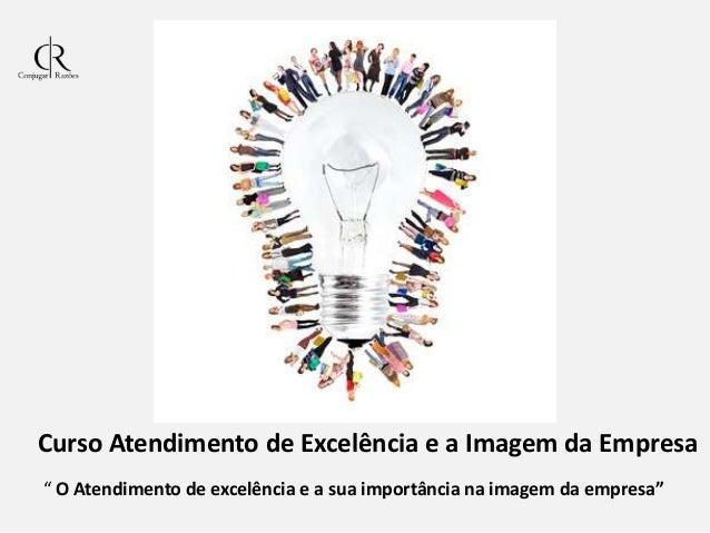"""Curso Atendimento de Excelência e a Imagem da Empresa """" O Atendimento de excelência e a sua importância na imagem da empre..."""