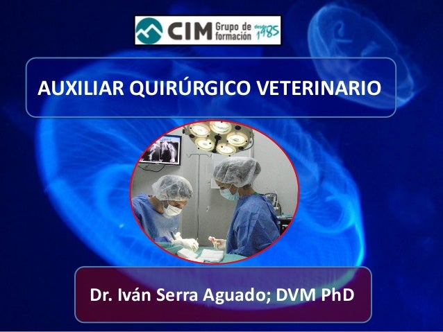 AUXILIAR QUIRÚRGICO VETERINARIO  Dr. Iván Serra Aguado; DVM PhD