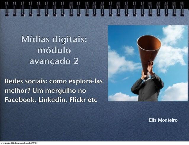 Mídias digitais: módulo avançado 2 Redes sociais: como explorá-las melhor? Um mergulho no Facebook, Linkedin, Flickr etc E...