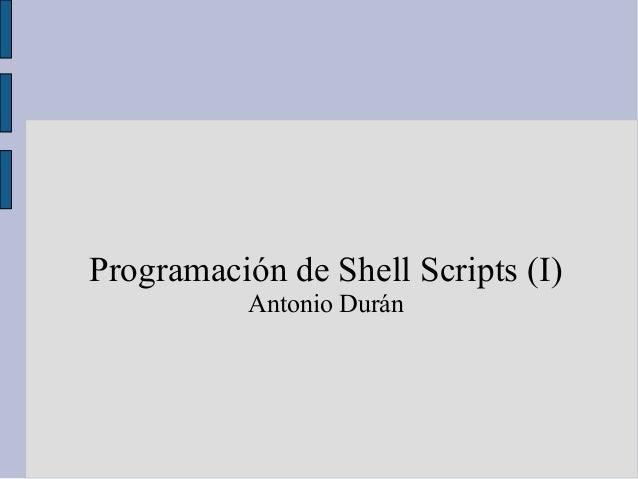 Programación de Shell Scripts (I)           Antonio Durán
