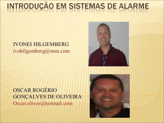 IVONEI HILGEMBERG ivohilgemberg@msn.com OSCAR ROGÉRIO GONÇALVES DE OLIVEIRA Oscar.oliver@hotmail.com