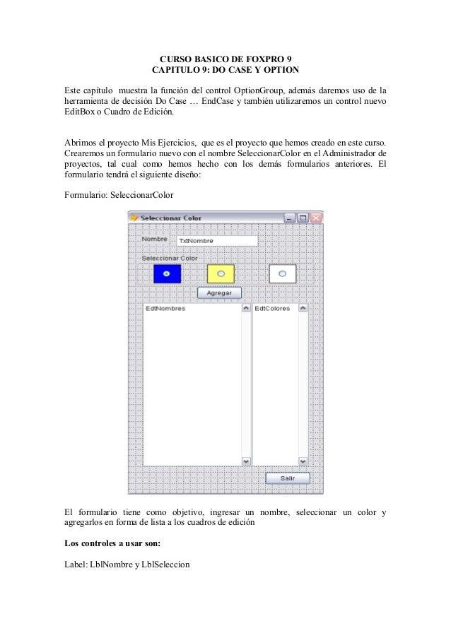 CURSO BASICO DE FOXPRO 9                       CAPITULO 9: DO CASE Y OPTIONEste capítulo muestra la función del control Op...