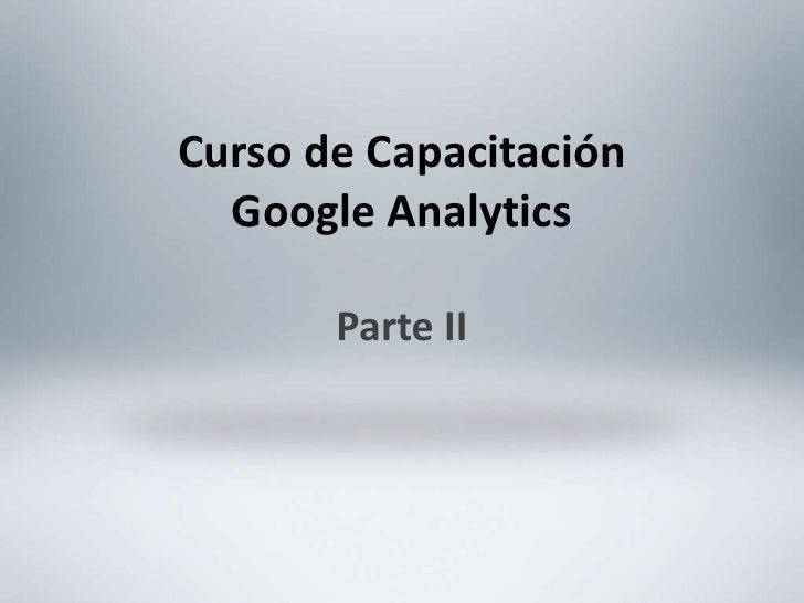 Curso de Capacitación<br />Google Analytics<br />Parte II<br />