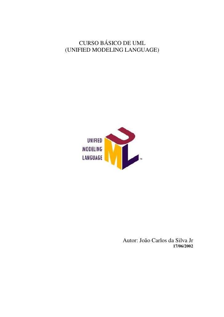CURSO BÁSICO DE UML (UNIFIED MODELING LANGUAGE)                     Autor: João Carlos da Silva Jr                        ...