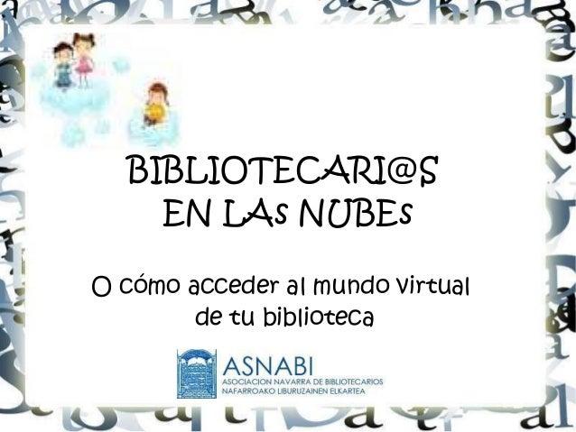 BIBLIOTECARI@SEN LAs NUBEsO cómo acceder al mundo virtualde tu biblioteca