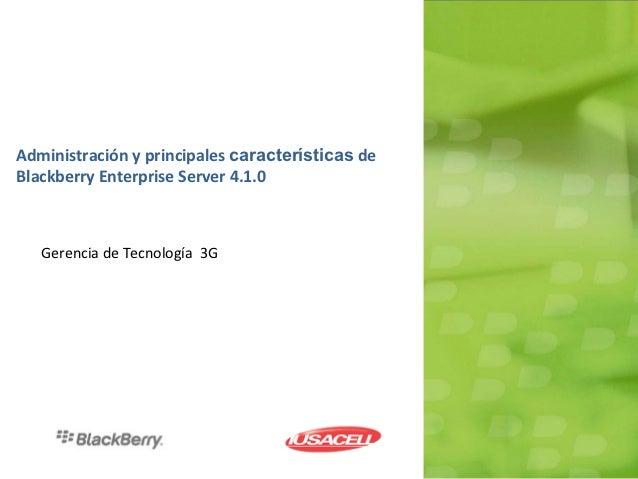 Administración y principales características deBlackberry Enterprise Server 4.1.0   Gerencia de Tecnología 3G