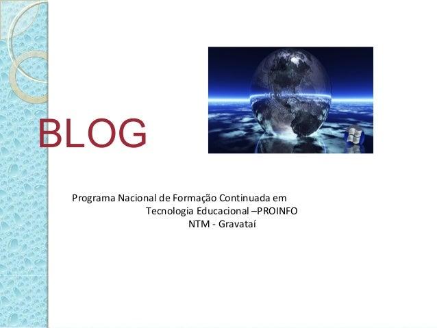 BLOG Programa Nacional de Formação Continuada em Tecnologia Educacional –PROINFO NTM - Gravataí