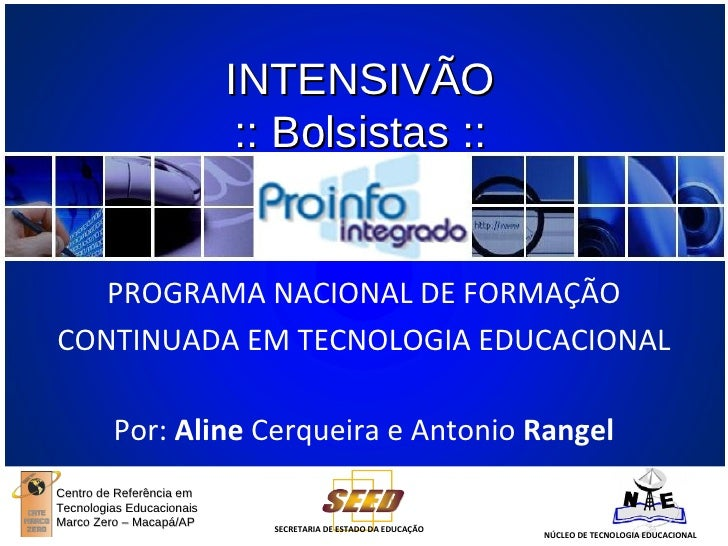 INTENSIVÃO :: Bolsistas :: PROGRAMA NACIONAL DE FORMAÇÃO CONTINUADA EM TECNOLOGIA EDUCACIONAL Centro de Referência em Tecn...