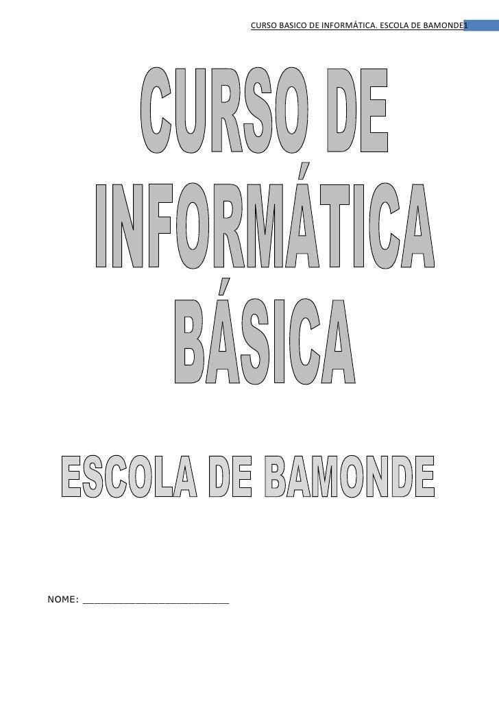 CURSO BASICO DE INFORMÁTICA. ESCOLA DE BAMONDE1     NOME: _________________________