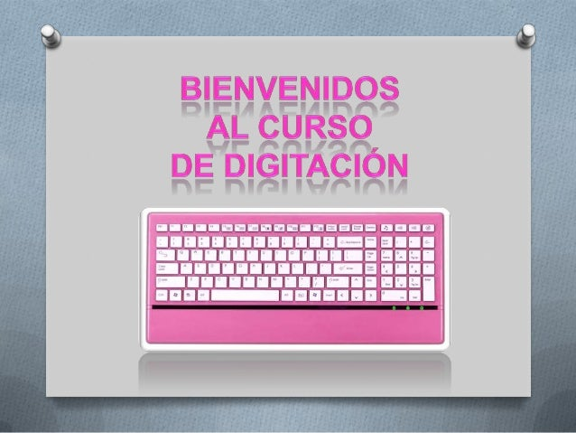 G E N E R A L I D A D E S Bienvenidos al curso de digitación básica. Aquí encontrarás un divertido modo de aprender y prac...