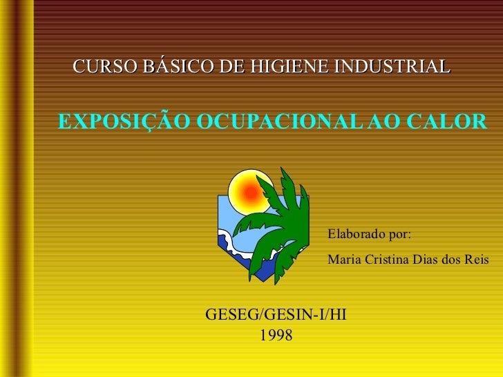 CURSO BÁSICO DE HIGIENE INDUSTRIALEXPOSIÇÃO OCUPACIONAL AO CALOR                         Elaborado por:                   ...