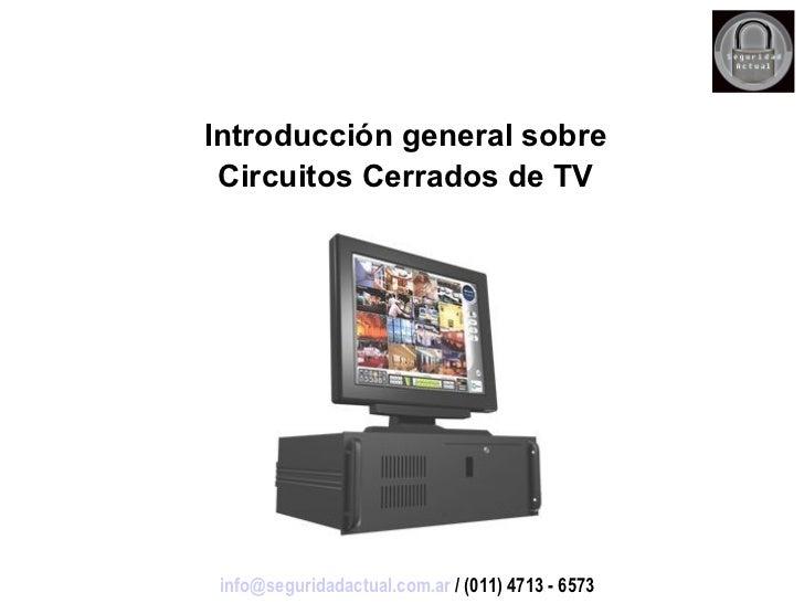 Introducción general sobre Circuitos Cerrados de TV [email_address]  / (011) 4713 - 6573