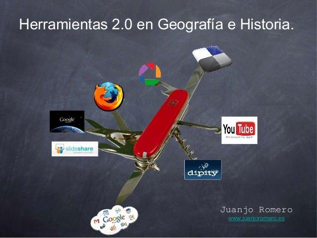 Herramientas 2.0 en Geografía e Historia. Juanjo Romero www.juanjoromero.es