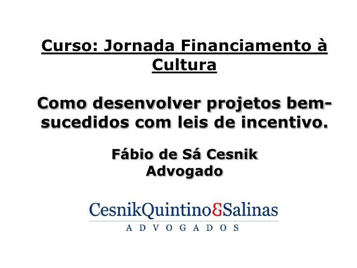 Curso: Jornada Financiamento à            CulturaComo desenvolver projetos bem-sucedidos com leis de incentivo.        Fáb...