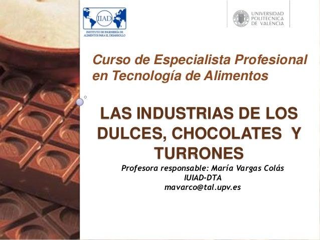 LAS INDUSTRIAS DE LOS DULCES, CHOCOLATES Y TURRONES Curso de Especialista Profesional en Tecnología de Alimentos Profesora...