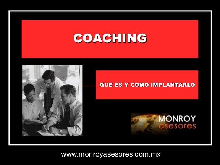 COACHING         QUE ES Y COMO IMPLANTARLOwww.monroyasesores.com.mx
