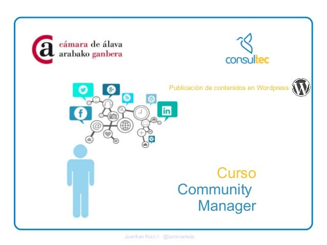 Curso Community Manager Publicación de contenidos en Wordpress Juanfran Ruiz // @laminarrieta