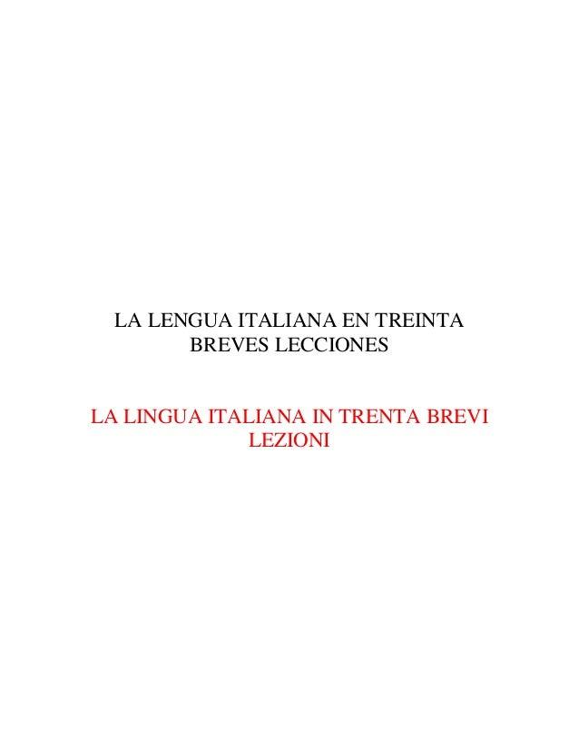 LA LENGUA ITALIANA EN TREINTA BREVES LECCIONES LA LINGUA ITALIANA IN TRENTA BREVI LEZIONI
