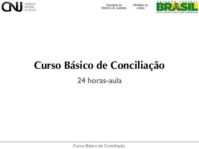 Curso Básico de ConciliaçãoCurso Básico de Conciliação24 horas-aula