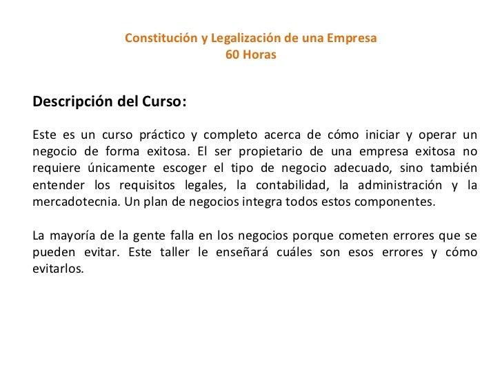 Constitución y Legalización de una Empresa  60 Horas Descripción del Curso: Este es un curso práctico y completo acerca ...