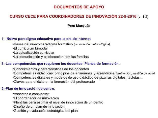 DOCUMENTOS DE APOYO CURSO CECE PARA COORDINADORES DE INNOVACIÓN 22-9-2016 (v. 1.2) Pere Marquès 1.- Nuevo paradigma educat...