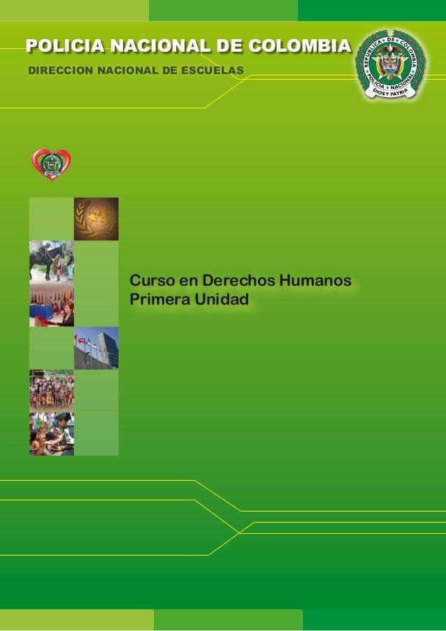 POLICIA NACIONAL DE COLOMBIA DIRECCION NACIONAL DE ESCUELAS  Curso en Derechos Humanos Primera Unidad