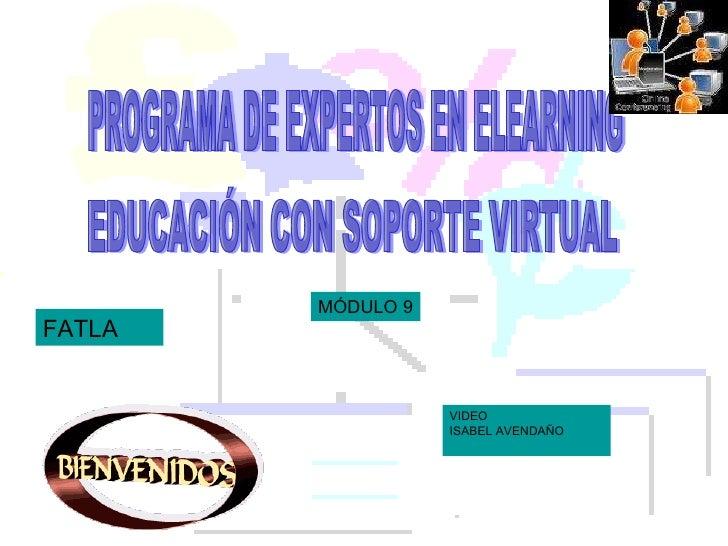 PROGRAMA DE EXPERTOS EN ELEARNING EDUCACIÓN CON SOPORTE VIRTUAL VIDEO  ISABEL AVENDAÑO FATLA MÓDULO 9