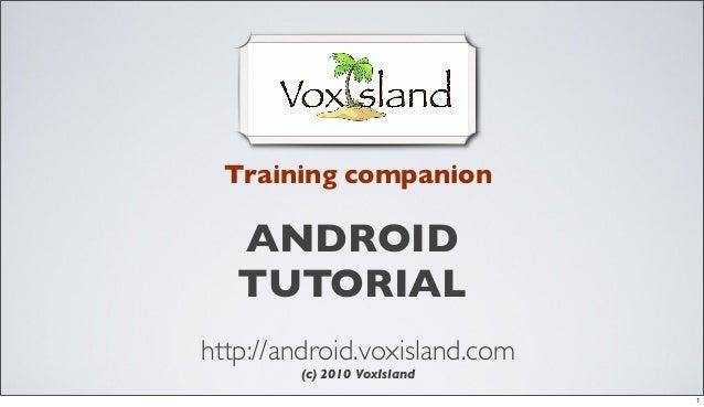 Training companion  ANDROID TUTORIAL http://android.voxisland.com (c) 2010 VoxIsland  1