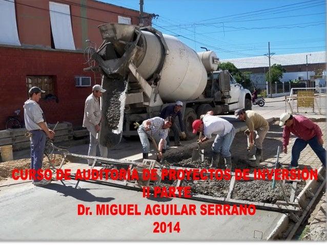 Curso de Auditoría de Proyectos de Inversión Pública  II parte  ENE.2014 - Dr. Miguel Aguilar Serrano