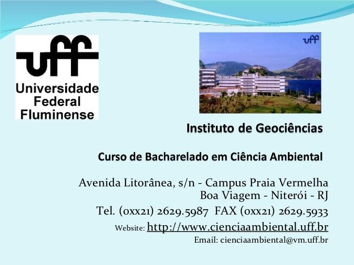 Avenida Litorânea, s/n - Campus Praia Vermelha                         Boa Viagem - Niterói - RJ   Tel. (0xx21) 2629.5987 ...