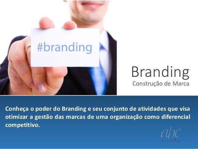 Branding Construção de Marca  Conheça o poder do Branding e seu conjunto de atividades que visa otimizar a gestão das marc...