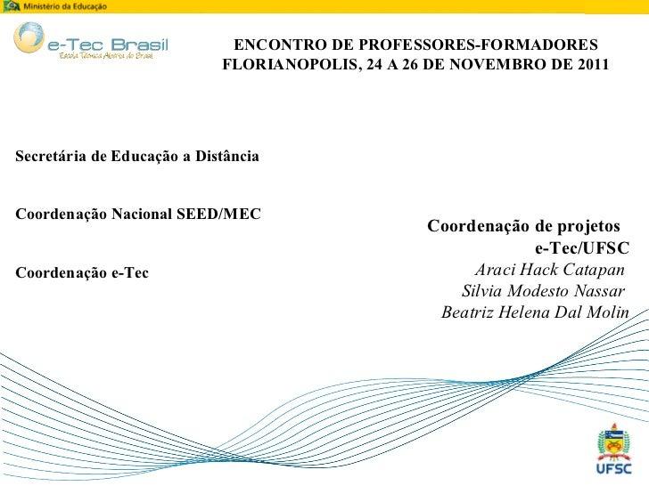 Coordenação de projetos  e-Tec/UFSC Araci Hack Catapan  Silvia Modesto Nassar  Beatriz Helena Dal Molin Secretária de Educ...